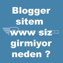 Blogger sitem www siz girmiyor neden ? Çözüldü! İşte çözümü