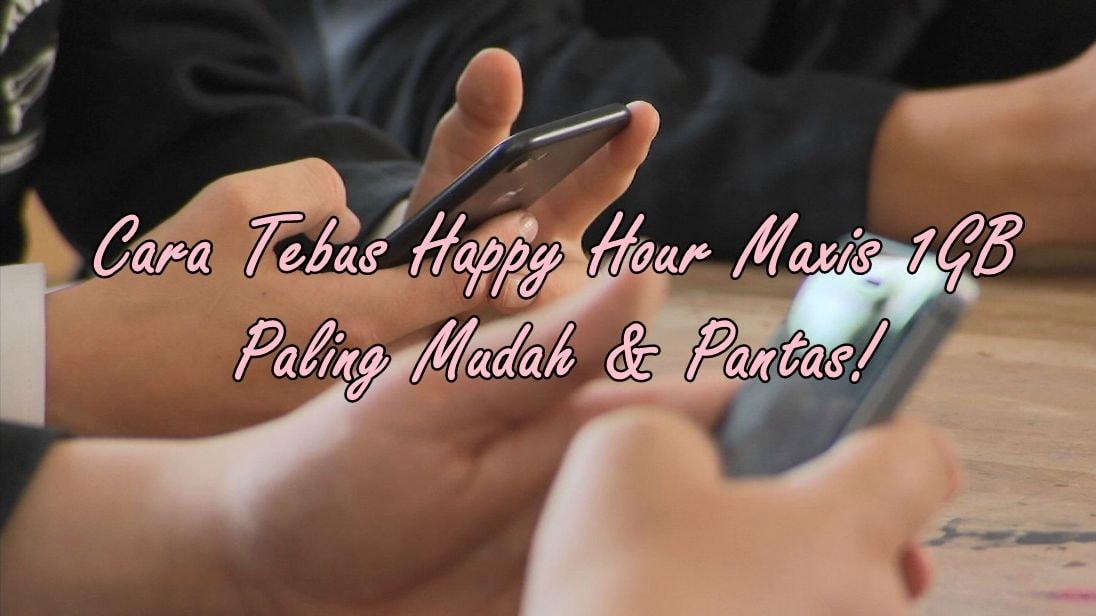 Cara Tebus Happy Hour Maxis 1GB Paling Mudah & Pantas!