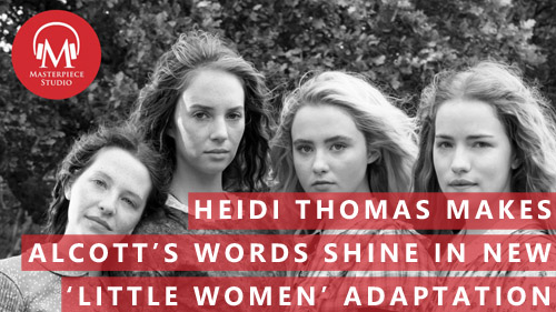 Heidi Thomas Makes Alcott's Words Shine In New 'Little Women' Adaptation
