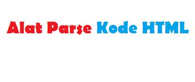 Alat Parse atau Convert HTML Blog Gratis