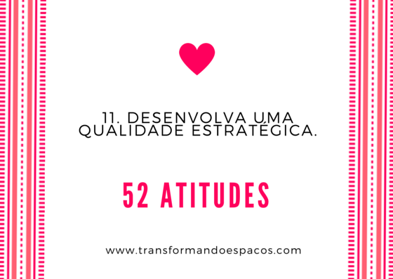 Projeto 52 Atitudes | Atitude 11 - Desenvolva uma qualidade estratégica.