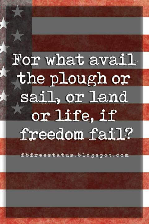 Inspirational 4th Of July Quotes, For what avail the plough or sail, or land or life, if freedom fail? -Ralph Waldo Emerson