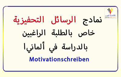 نمادج للرسائل التحفيزية الخاصة بالطلبة الراغبين بالدراسة في ألمانيا  جاهزة للتعديل عليها Motivationsschreiben