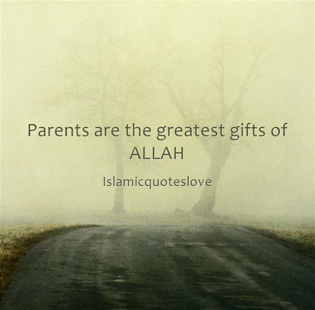 Parents are the greatest gifts of ALLAH
