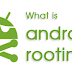 Rooting Mobile Terms- Rooting the Android Mobile.