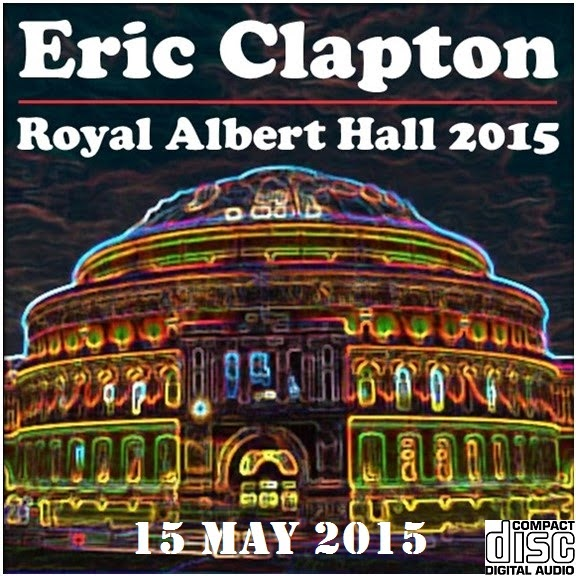 world of bootlegs bootleg eric clapton royal albert hall london 15 may 2015. Black Bedroom Furniture Sets. Home Design Ideas
