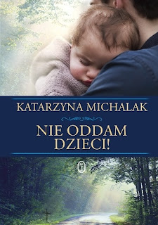 """""""Nie oddam dzieci!"""" Katarzyna Michalak"""