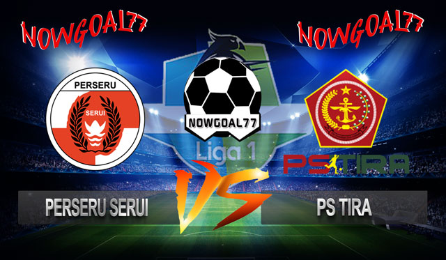 Prediksi Perseru Serui VS PS TIRA 24 Oktober 2018 - Now Goal