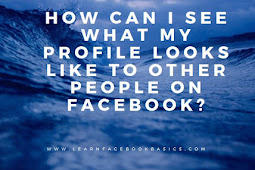 How can I see what my profile looks like to other people on Facebook?