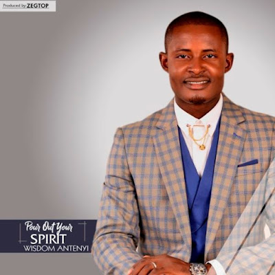Wisdom Antenyi – Pour Out Your Spirit