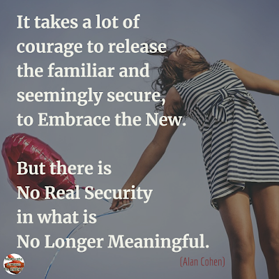 "Quotes About Change To Improve Your Life: ""It takes a lot of courage to release the familiar and seemingly secure, to embrace the new. But there is no real security in what is no longer meaningful."" ― Alan Cohen"