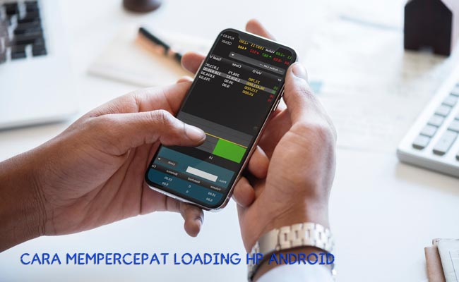 cara mempercepat loading smartphone