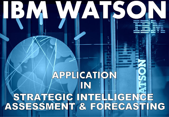 DATA ANALYTICS | IBM Watson : Application in Strategic Intelligence Assessment and Forecasting By Rahul Guhathakurta