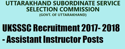 UKSSSC Recruitment 2017- 2018 - Assistant Instructor Posts | Uttarakhand Jobs 2018