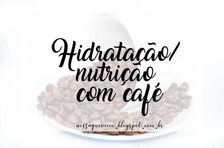 Hidratação/nutrição com café