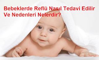 Bebeklerde Reflü Nasıl Tedavi Edilir Ve Nedenleri Nelerdir?