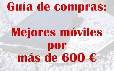 Guía de compras móviles más de 600 euros