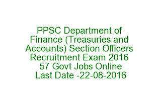 PPSC Department of Finance (Treasuries and Accounts) Section Officers Recruitment Exam 2016 57 Govt Jobs Online Last Date 22-08-2016