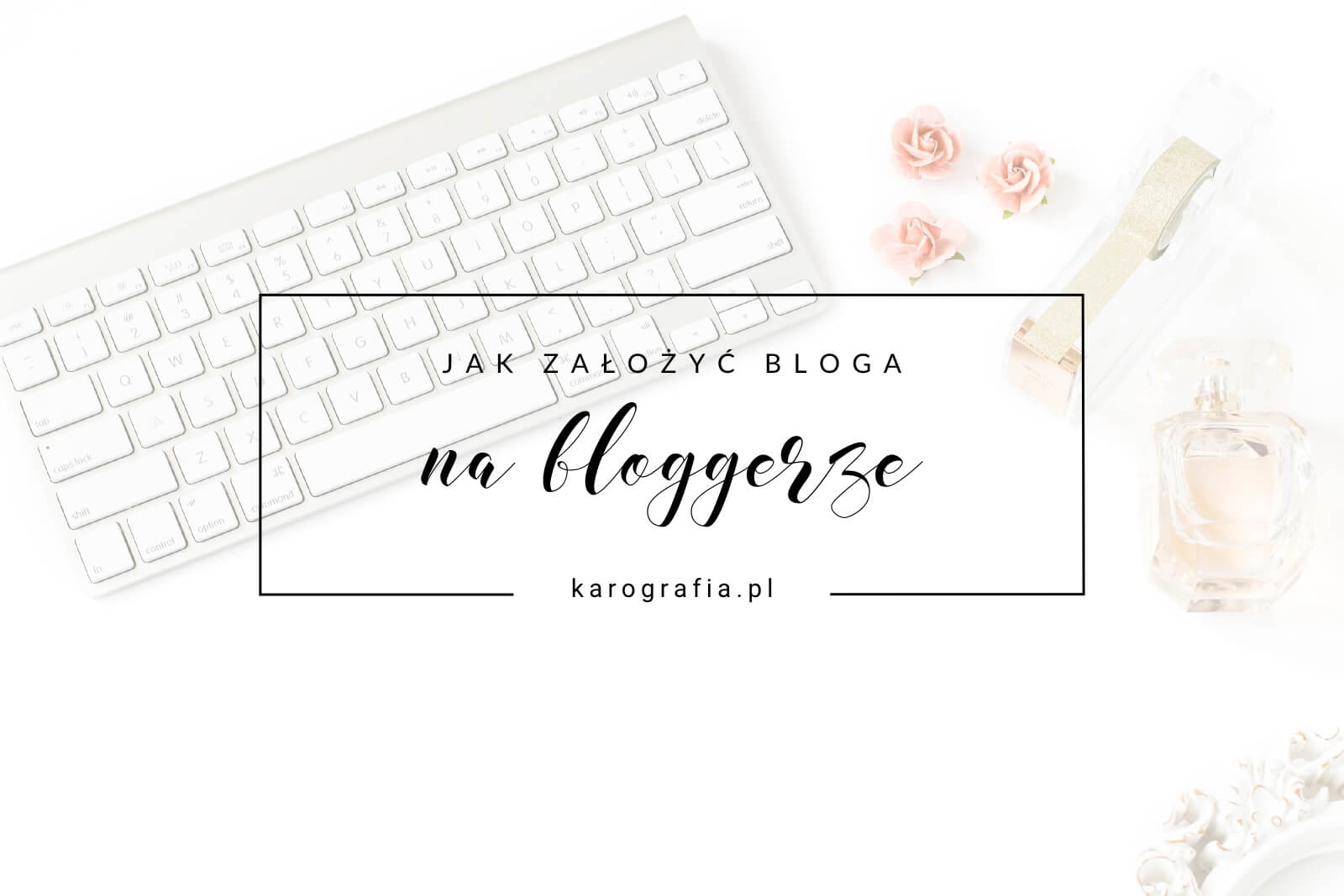 Jak założyć bloga na bloggerze (blogspocie)?