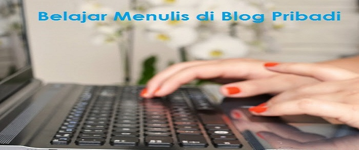 mari belajar menulis di blog pribadi
