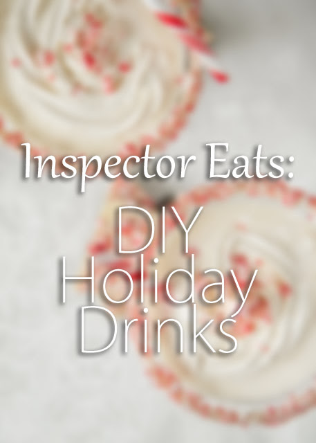 Inspector Eats: DIY Holiday Drinks