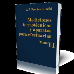 Mediciones Termotécnicas y Aparatos para Efectuarlas Tomo II