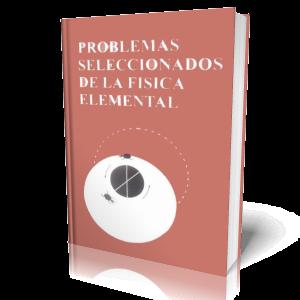 Problemas Seleccionados de la Física Elemental