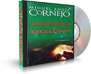 CONCEPTOS DE LA EXCELENCIA, Miguel Angel Cornejo [ Audioconferencia ] – Una guía para comprender que dentro de cada persona hay un líder de excelencia