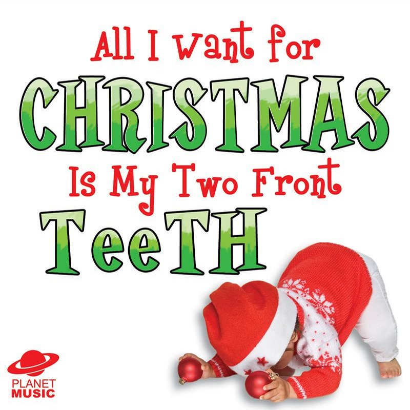 All I want for Christmas is my two front teeth (Christmas ...