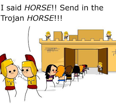 'I said 'HORSE' 'Send in the Trojan Horse!'