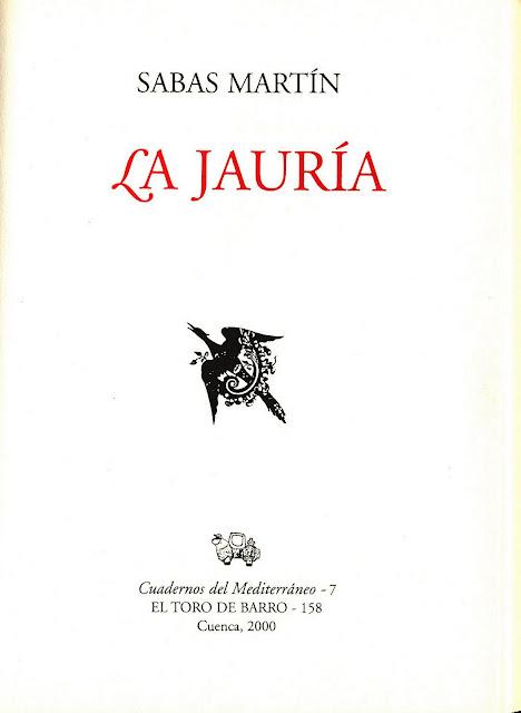 Libro de Referencia, Sabas Martín, La Jauría, Col. Cuadernos del Mediterráneo, Ed. El toro de Barro, Ed. Carlos Morales, Tarancón de Cuenca 2000.
