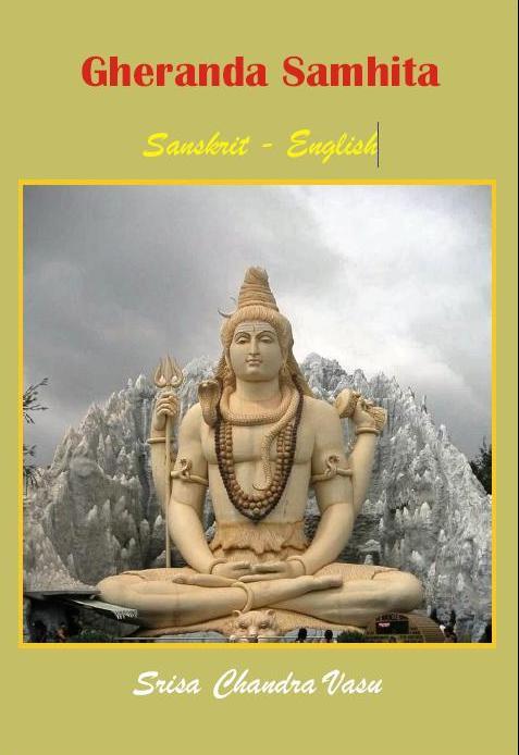 Gheranda Samhita - A Treatise on Hatha Yoga (Sanskrit English) by Srisa Chandra Vasu
