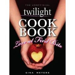 THE UNOFFICIAL TWILIGHT COOKBOOK: LOVE AT FIRST BITE by Gina Meyers