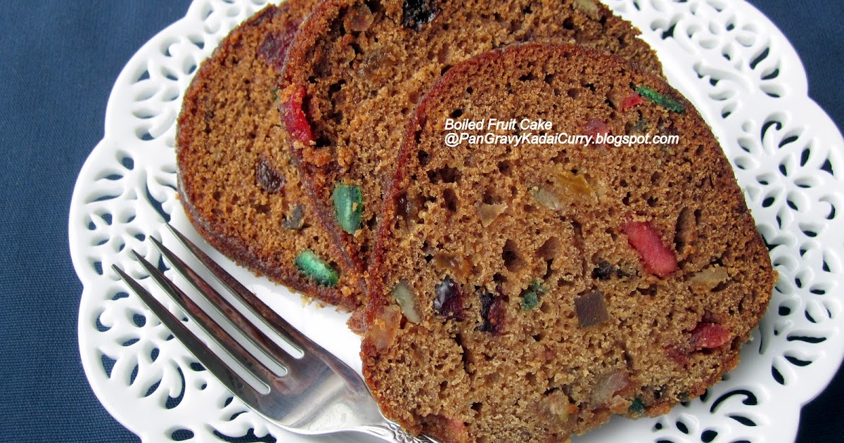 Cake Recipe With Kadai: Pan Gravy Kadai Curry: Boiled Fruit Cake