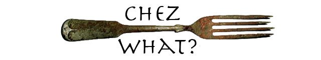 ChezWhat?