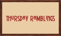 Thursday Ramblings