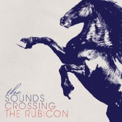 The Sounds - Crossing The Rubicon
