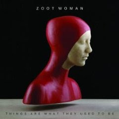 Zoot Woman – Things Are What They Used To Be