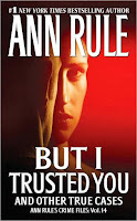 But I Trusted You: Crime Files #14 by Ann Rule
