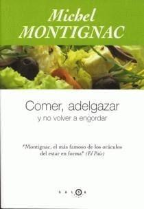 Comer, adelgazar y no volver a engordar – Michel  Montignac