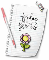 Friday Fill- Ins #134
