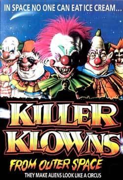 http://2.bp.blogspot.com/_ACQccpcVwNk/Svyl6l7x4_I/AAAAAAAAG04/evBoirEtmiA/s400/killer-klowns-from-outer-space.jpg