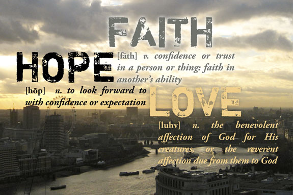 Faith Hope Love There's a lot of things overated in this life isn't there?