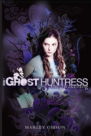 Ghost Huntress: The Awakening by Marley Gibson