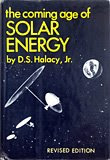 The Coming Age of Solar Energy by Daniel S. Halacy Jr.