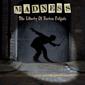 Madness The Liberty Of Norton Folgate 2009 + covers re-upped