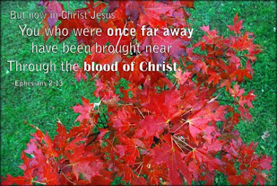 Ephesians 2:13 you who were once far away have been brought near