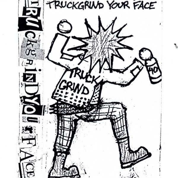 Soft Rock Renegade: DOWNLOAD: Truck Grind Your Face