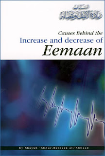 Causes Behind The Increase and Decrease of Eemaan by Shaykh Abdur-Razzaq bin Abdul-Muhsin al-Abbaad