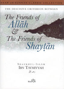 The Criterion Between The Friends of Allah & The Friends of Shaytan by Shaykhul-Islaam ibn Taymiyyah